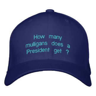 How many mulligans does a President get ? Embroidered Baseball Hat