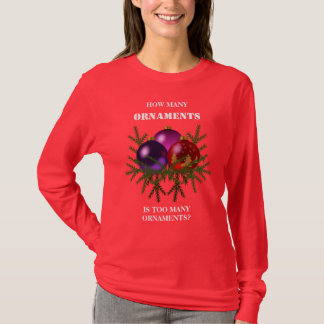 How Many Ornaments is Too Many Ornaments T-Shirt