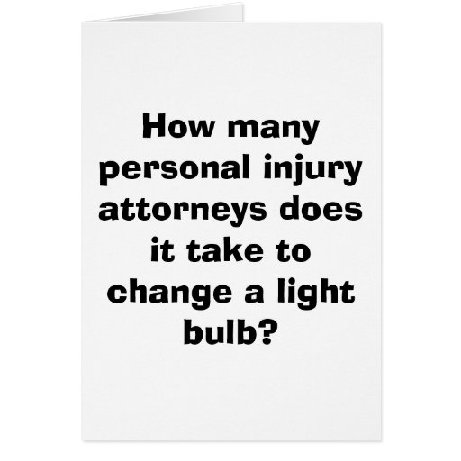 How many personal injury attorneys does it take... greeting cards