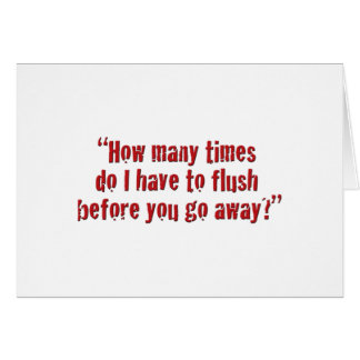 """How many times do I have to flush... Card"