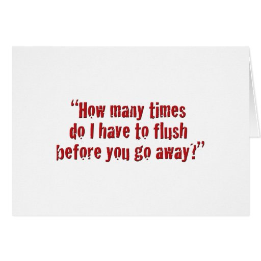 """""""How many times do I have to flush... Card"""