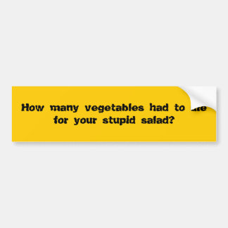 How many vegetables had to die for your stupid bumper sticker