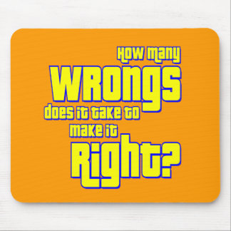 How Many Wrongs Does It Take to make it Right? Mouse Pad