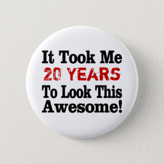 How Many Years to Awesome Pinback Button