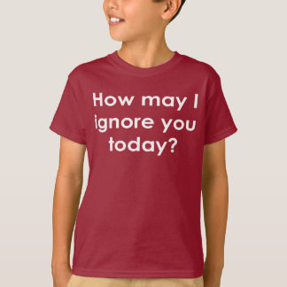 How May I Ignore You Today? (Dark Apparel) T-Shirt