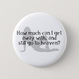 How Much Can I Get Away With & Still Go To Heaven? Button