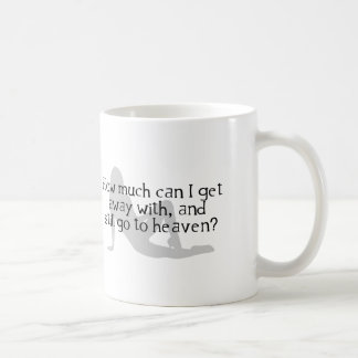 How Much Can I Get Away With & Still Go To Heaven? Classic White Coffee Mug
