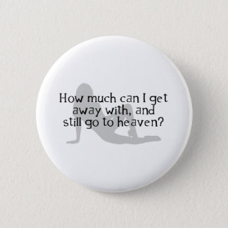 How Much Can I Get Away With & Still Go To Heaven? Pinback Button