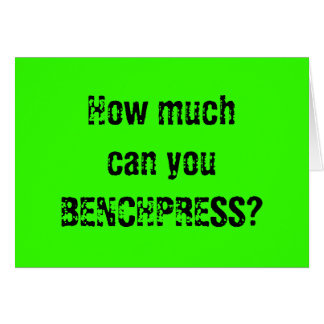 How much can you BENCHPRESS? Greeting Cards