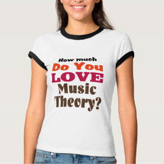 How Much Do You Love Music Theory? T-Shirt
