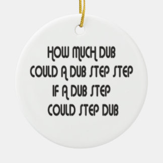 How Much Dub Step Ceramic Ornament