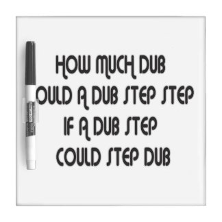 How Much Dub Step Dry-Erase Whiteboards
