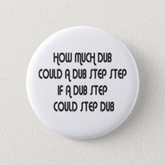 How Much Dub Step Pinback Button