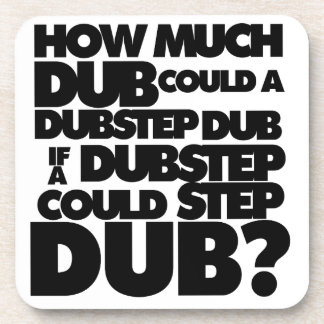How Much Dubstep? Coaster