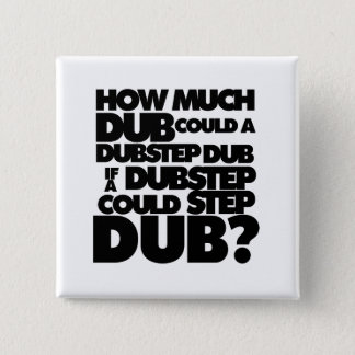 How Much Dubstep? Pinback Button
