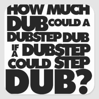 How Much Dubstep? Square Sticker