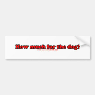 How Much For The Dog? Bumper Sticker