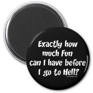 How Much Fun Before Hell? 2 Inch Round Magnet