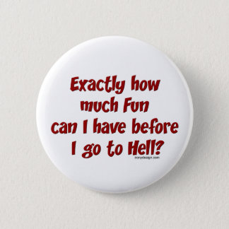 How Much Fun Before Hell? Pinback Button