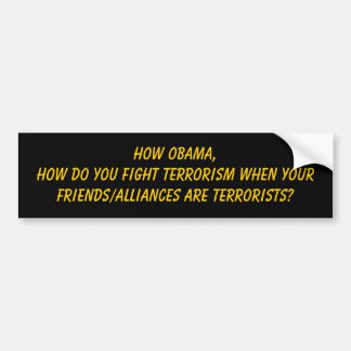 How Obama, How do you fight terrorism when your... Bumper Sticker