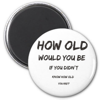 How Old? Magnet