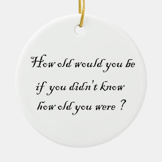How old would you be?-circle ornament