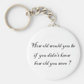 How old would you be if you didn't know?-Key Chain Keychain