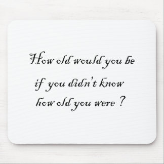 How old would you be if you didn't know?-Mousepad Mouse Pad
