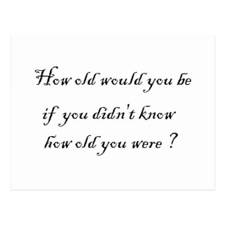 How old would you be if you didn't know?-Postcards Postcard