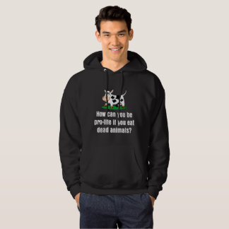 How Pro Life If You Eat Dead Animals Vegan Hoodie