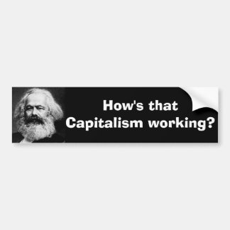 How s that Capitalism working Bumper Sticker