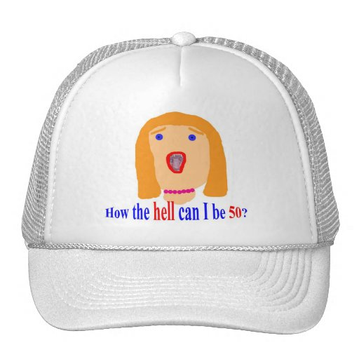 How the hell can I be 50? Trucker Hat