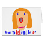 How the hell can I be 60? Greeting Card