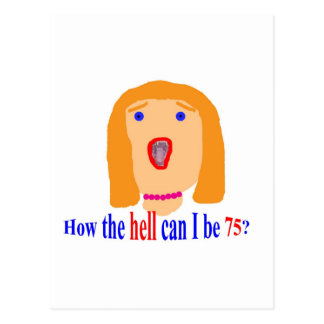 How the hell can I be 75? Postcard
