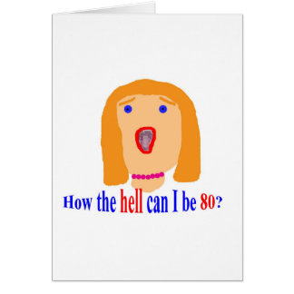 How the hell can I be 80? Greeting Card