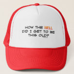"""How the hell did I get this old? Trucker Hat<br><div class=""""desc"""">How the hell did I get this old? Funny and humorous aging quote.</div>"""
