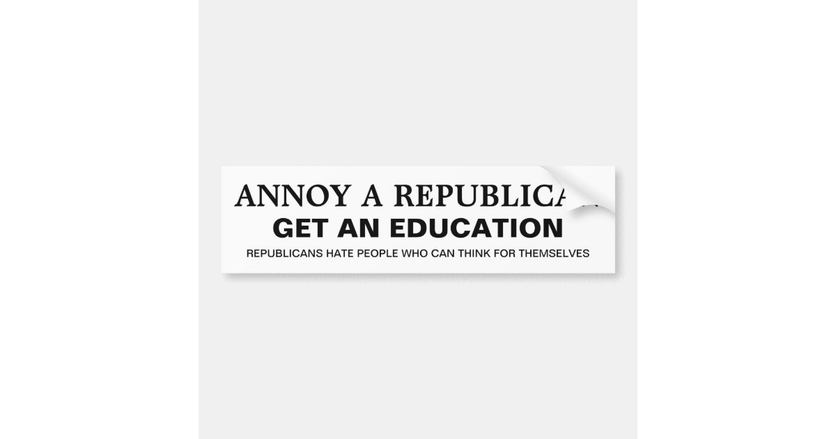 How to annoy a republican get an education bumper sticker zazzle com