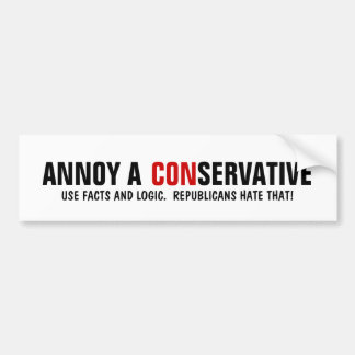 How to Annoy a Republican - Use facts and Logic. Car Bumper Sticker