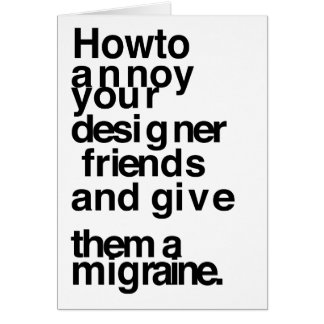 How to annoy your designer friends card