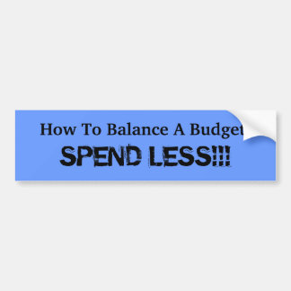 How To Balance A Budget:, SPEND LESS!!! Bumper Stickers
