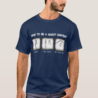 How To Be A Ghost Hunter T-Shirt
