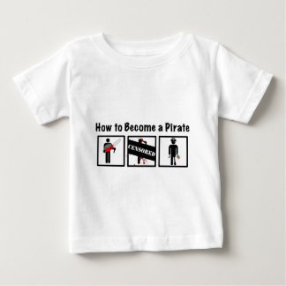 How to Become a Pirate Baby T-Shirt