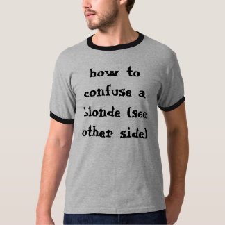 how to confuse a blonde (see other side) tee shirt