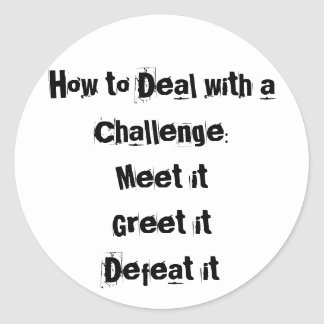 How to Deal with a Challenge Motivational Classic Round Sticker