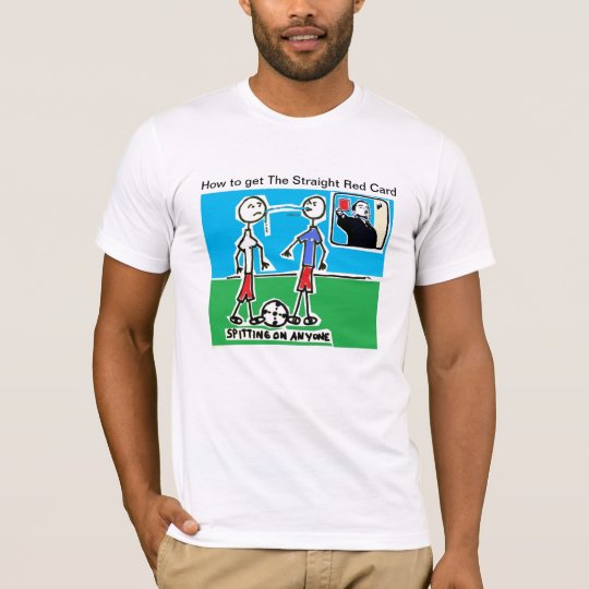 How to get The Straight Red Card: Spitting T-Shirt