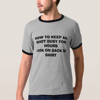 HOW TO KEEP AN IDIOT BUSY FOR HOURSLOOK ON BACK... T-Shirt