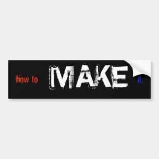 how to MAKE it Bumper Sticker