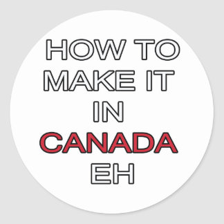 HOW TO MAKE IT IN CANADA EH! CLASSIC ROUND STICKER