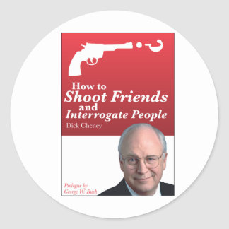 How to shoot friends and interrogate people. classic round sticker