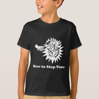 How to Stop Time T-Shirt
